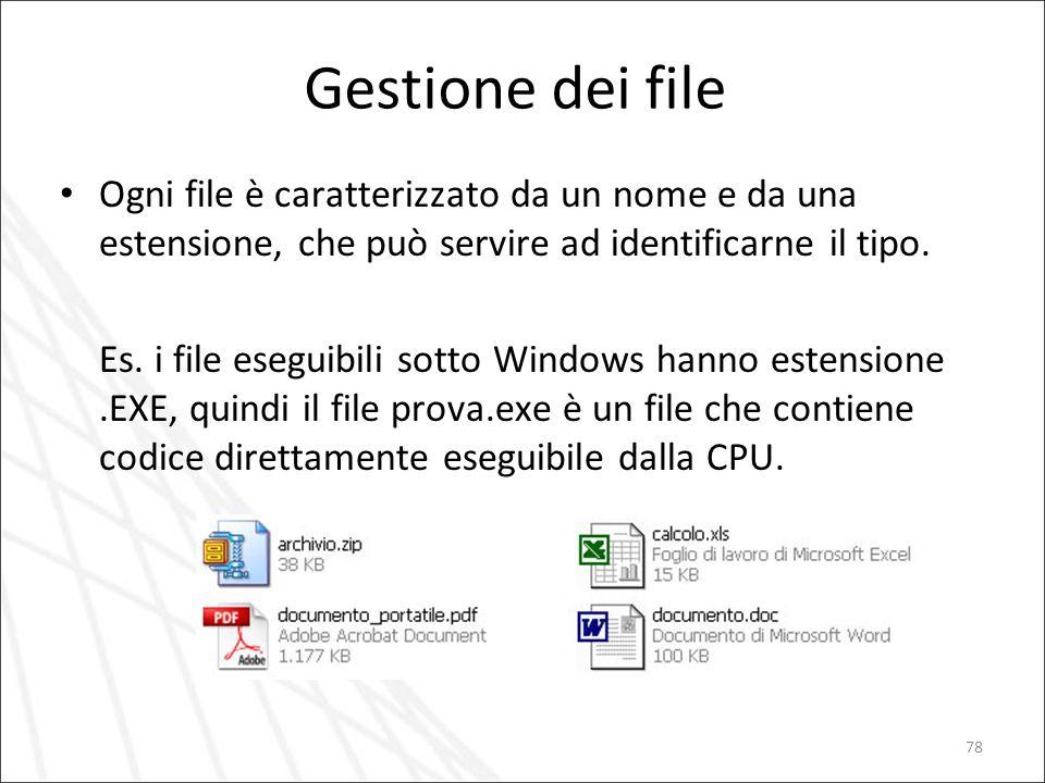 78 Gestione dei file Ogni file è caratterizzato da un nome e da una estensione, che può servire ad identificarne il tipo. Es. i file eseguibili sotto