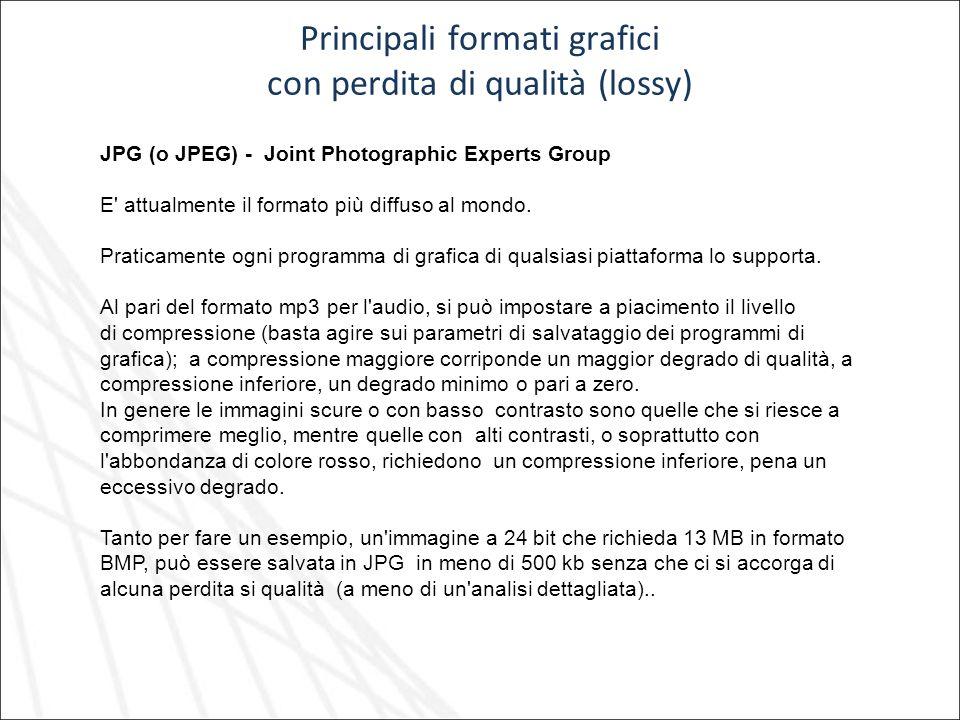 Principali formati grafici con perdita di qualità (lossy) JPG (o JPEG) - Joint Photographic Experts Group E' attualmente il formato più diffuso al mon