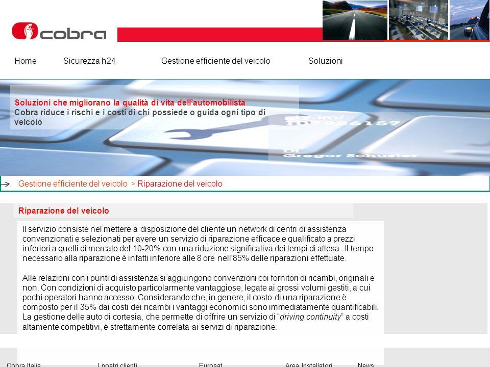 Febbraio 2013 www.cobra-at.com/it © 2013 Cobra Italia SpA All rights reserved HomeSicurezza h24Gestione efficiente del veicolo Soluzioni Riparazione d