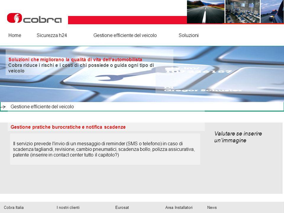Febbraio 2013 www.cobra-at.com/it © 2013 Cobra Italia SpA All rights reserved Home Sicurezza h24Gestione efficiente del veicolo Soluzioni Gestione pra