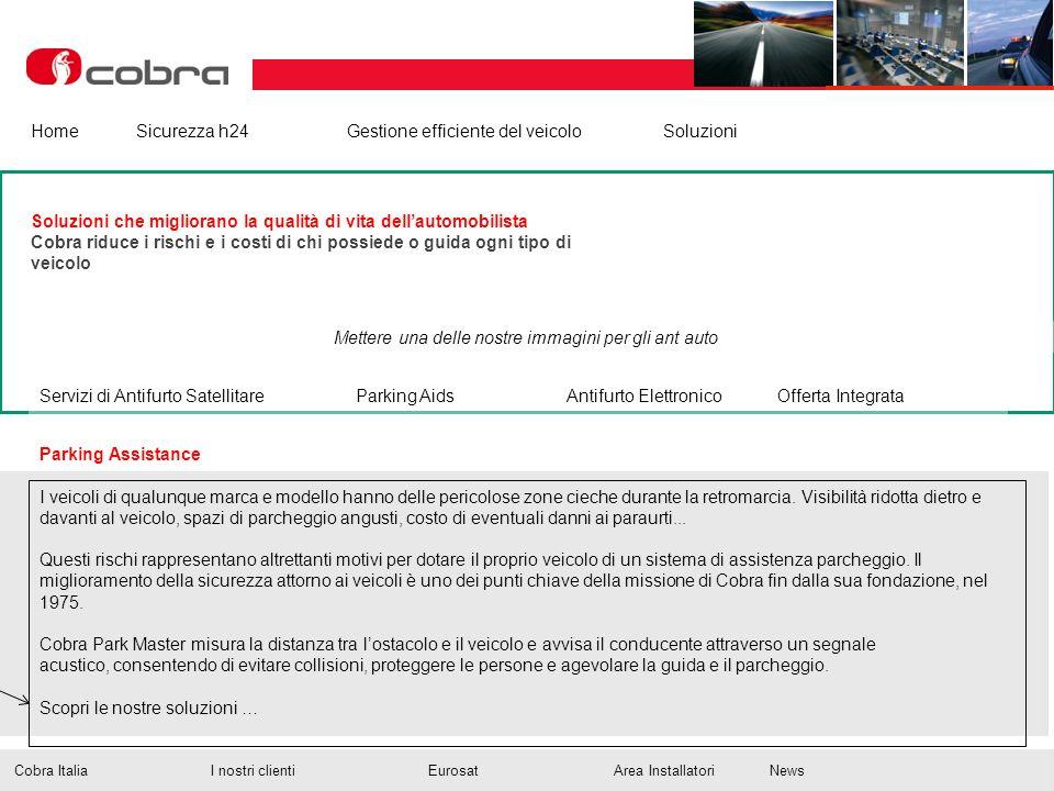 Febbraio 2013 www.cobra-at.com/it © 2013 Cobra Italia SpA All rights reserved HomeSicurezza h24Gestione efficiente del veicolo Soluzioni Mettere una d