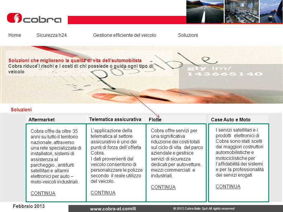Febbraio 2013 www.cobra-at.com/it © 2013 Cobra Italia SpA All rights reserved Soluzioni HomeSicurezza h24Gestione efficiente del veicolo Soluzioni Flo