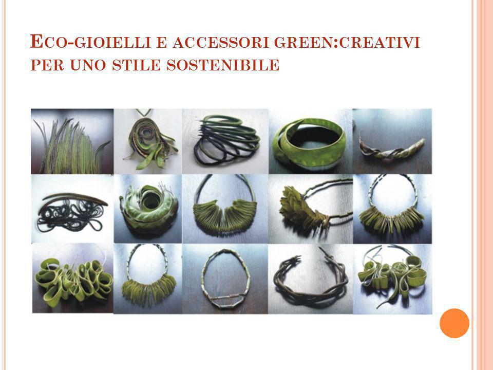 E CO - GIOIELLI E ACCESSORI GREEN : CREATIVI PER UNO STILE SOSTENIBILE