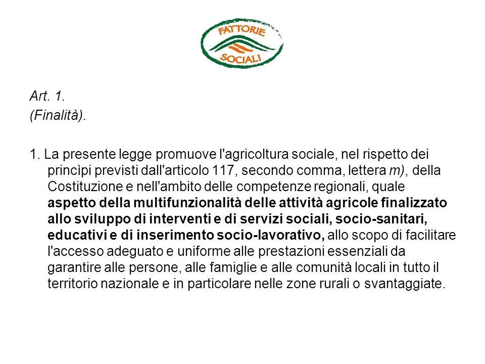 Art. 1. (Finalità). 1. La presente legge promuove l'agricoltura sociale, nel rispetto dei princìpi previsti dall'articolo 117, secondo comma, lettera