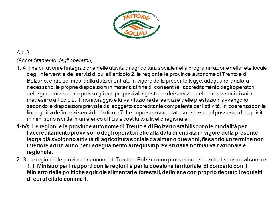 Art. 3. (Accreditamento degli operatori). 1. Al fine di favorire l'integrazione delle attività di agricoltura sociale nella programmazione della rete