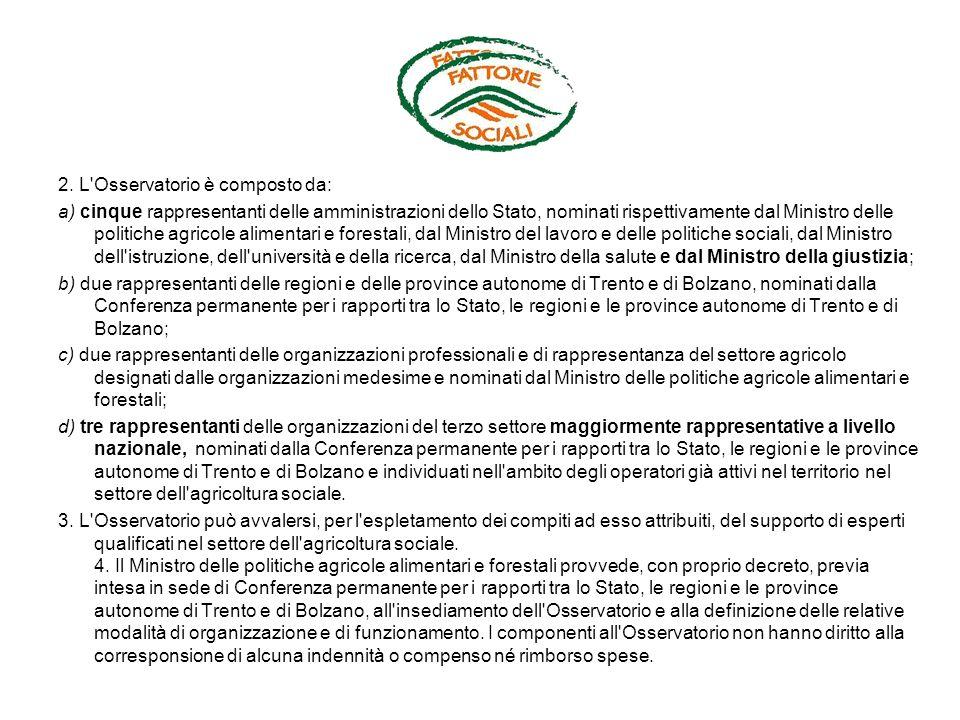 2. L'Osservatorio è composto da: a) cinque rappresentanti delle amministrazioni dello Stato, nominati rispettivamente dal Ministro delle politiche agr