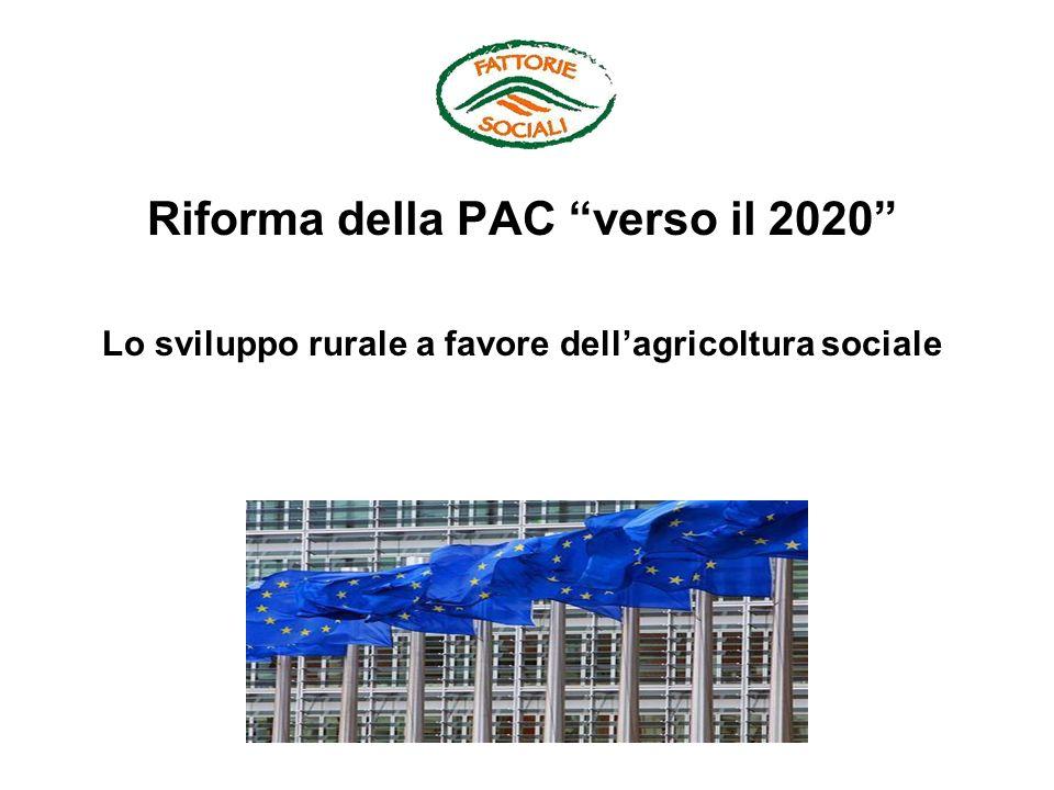 Riforma della PAC verso il 2020 Lo sviluppo rurale a favore dellagricoltura sociale