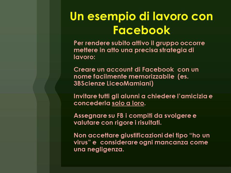 Un esempio di lavoro con Facebook Per rendere subito attivo il gruppo occorre mettere in atto una precisa strategia di lavoro: Creare un account di Fa