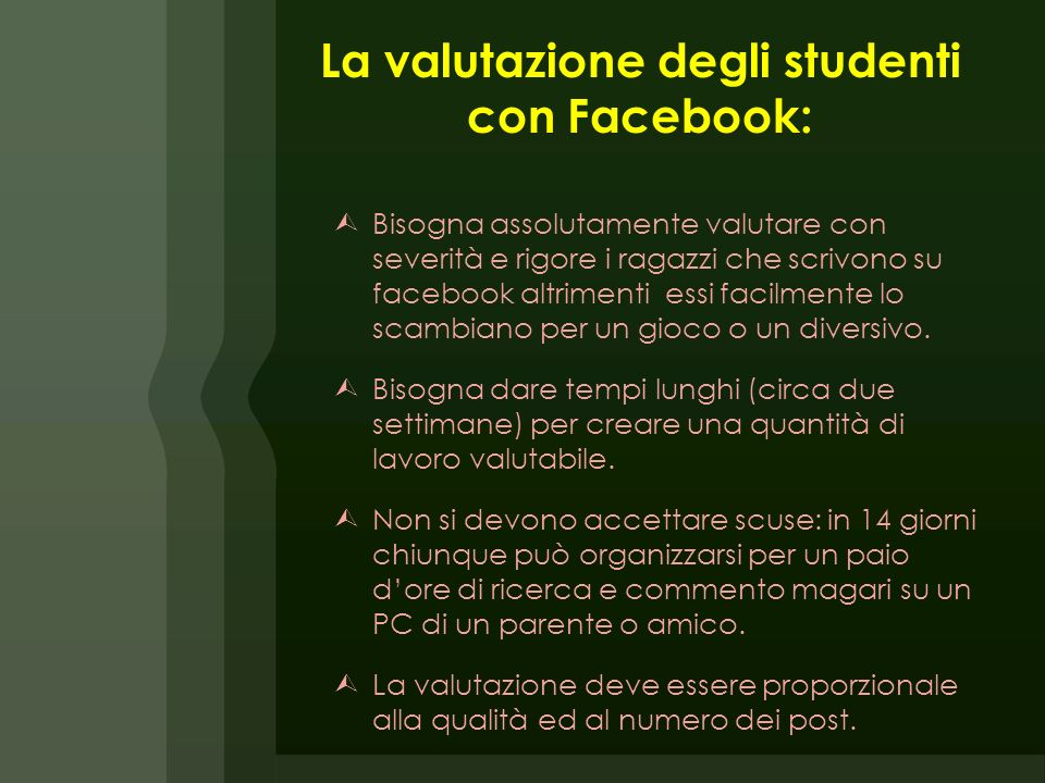 La valutazione degli studenti con Facebook: Bisogna assolutamente valutare con severità e rigore i ragazzi che scrivono su facebook altrimenti essi facilmente lo scambiano per un gioco o un diversivo.
