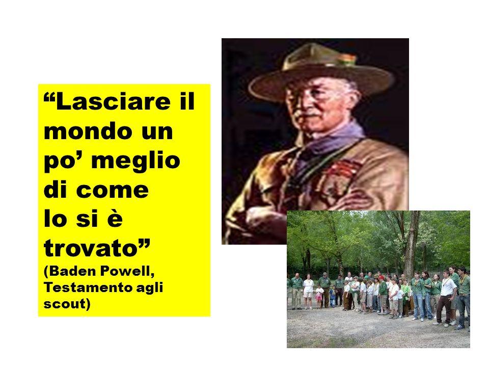 Lasciare il mondo un po meglio di come lo si è trovato (Baden Powell, Testamento agli scout)