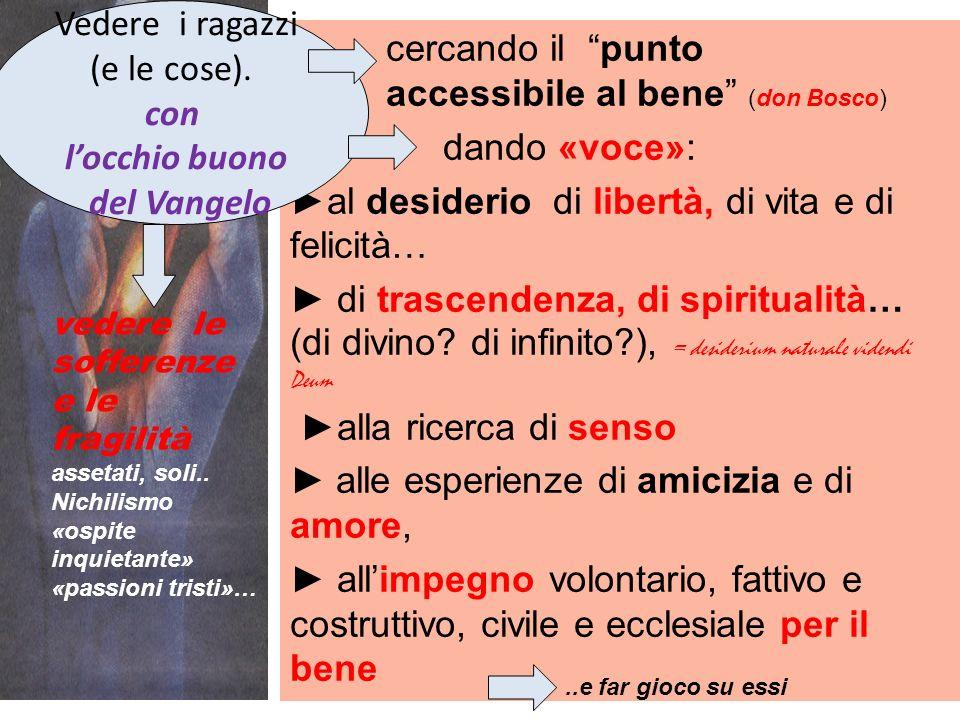 cercando il punto accessibile al bene (don Bosco) dando «voce»: al desiderio di libertà, di vita e di felicità… di trascendenza, di spiritualità… (di divino.