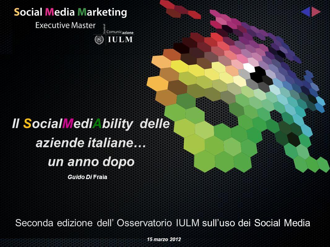 Seconda edizione dell Osservatorio IULM sulluso dei Social Media Guido Di Fraia Il SocialMediAbility delle aziende italiane… un anno dopo 15 marzo 2012