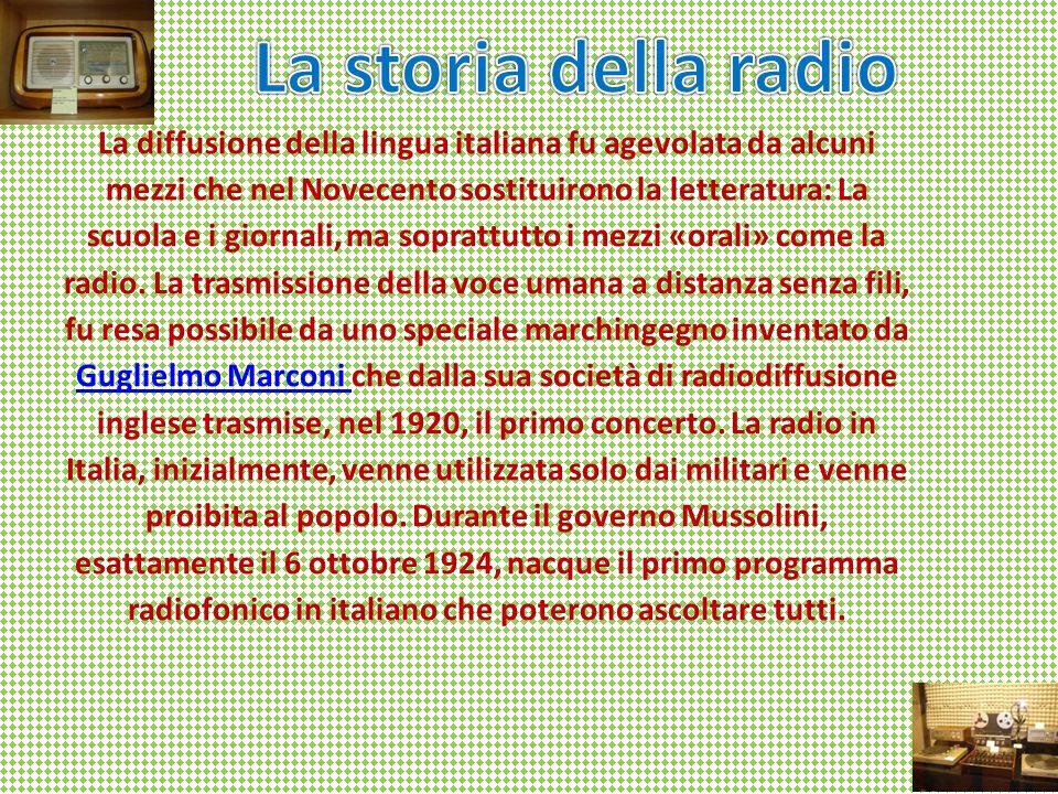 La diffusione della lingua italiana fu agevolata da alcuni mezzi che nel Novecento sostituirono la letteratura: La scuola e i giornali, ma soprattutto i mezzi «orali» come la radio.