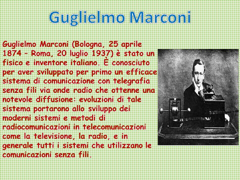 Guglielmo Marconi (Bologna, 25 aprile 1874 – Roma, 20 luglio 1937) è stato un fisico e inventore italiano.