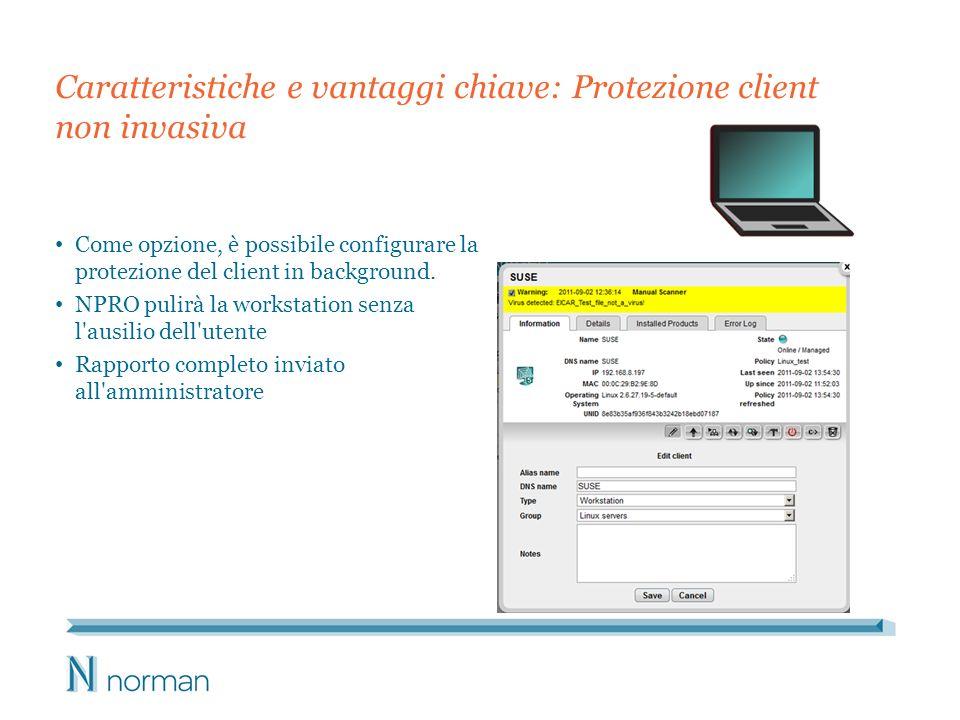 Caratteristiche e vantaggi chiave: Protezione client non invasiva Come opzione, è possibile configurare la protezione del client in background. NPRO p