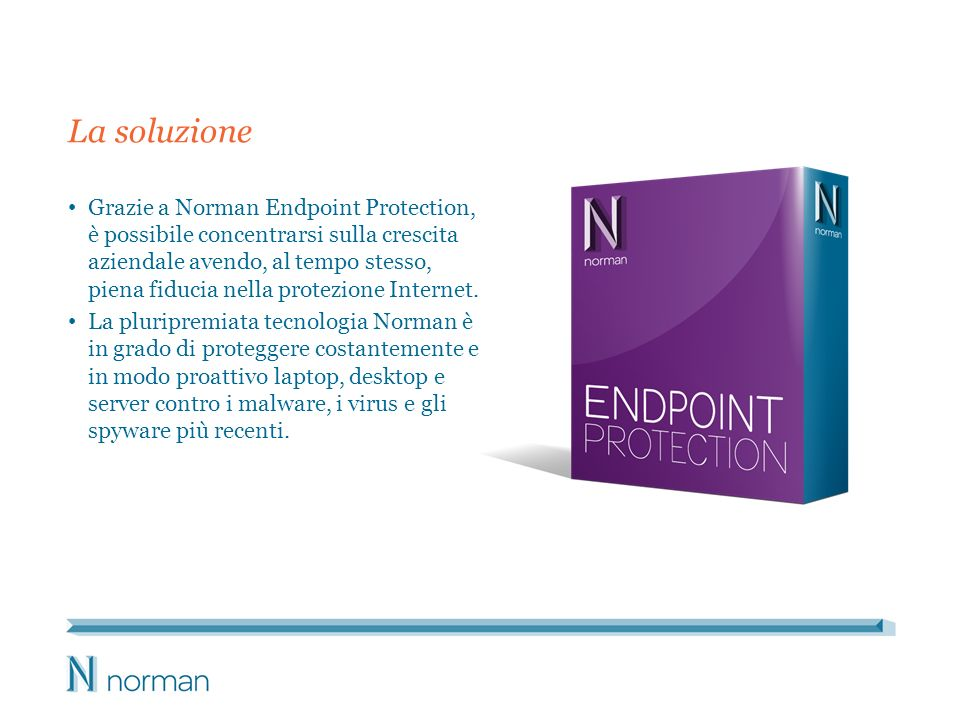 La soluzione Grazie a Norman Endpoint Protection, è possibile concentrarsi sulla crescita aziendale avendo, al tempo stesso, piena fiducia nella prote