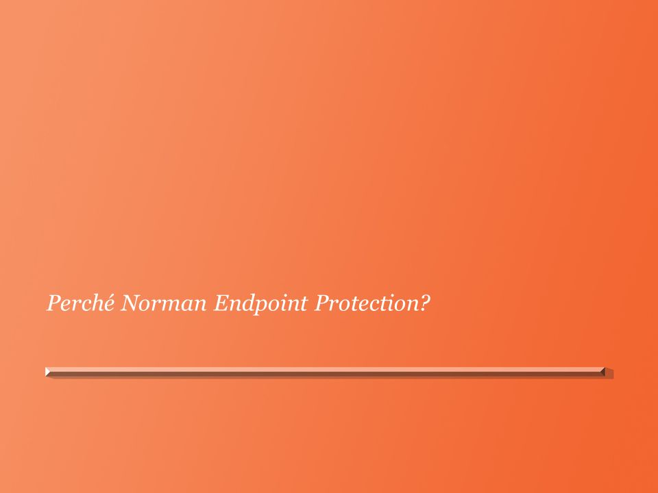 Perché Norman Endpoint Protection?