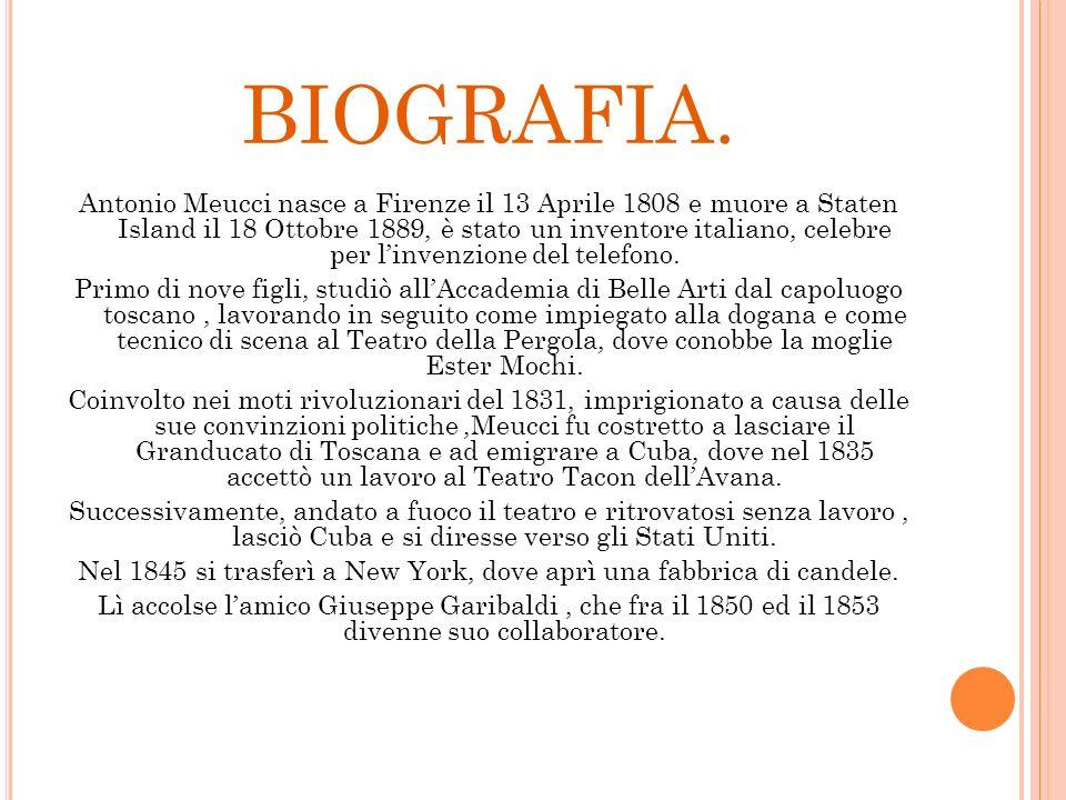 BIOGRAFIA. Antonio Meucci nasce a Firenze il 13 Aprile 1808 e muore a Staten Island il 18 Ottobre 1889, è stato un inventore italiano, celebre per lin