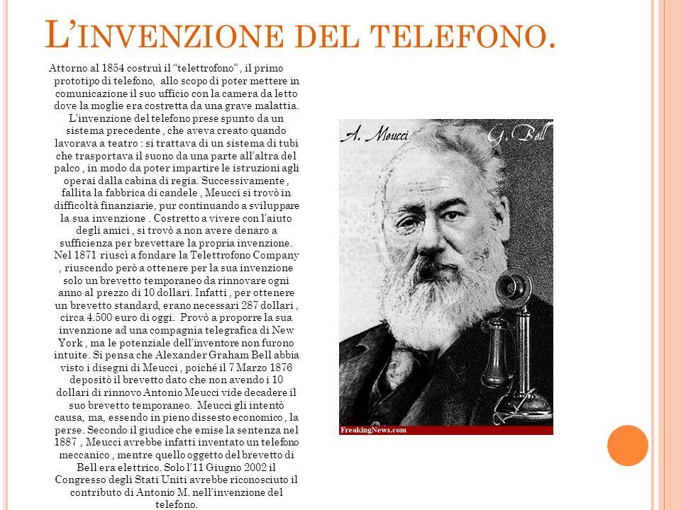L INVENZIONE DEL TELEFONO. Attorno al 1854 costruì il telettrofono, il primo prototipo di telefono, allo scopo di poter mettere in comunicazione il su