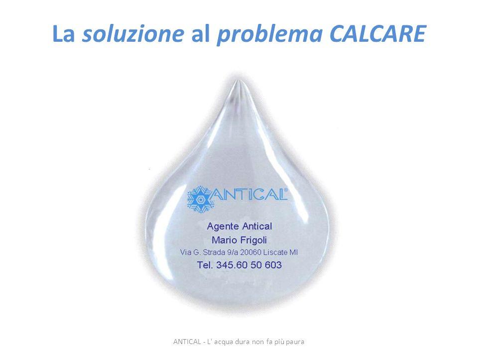 La soluzione al problema CALCARE ANTICAL - L' acqua dura non fa più paura