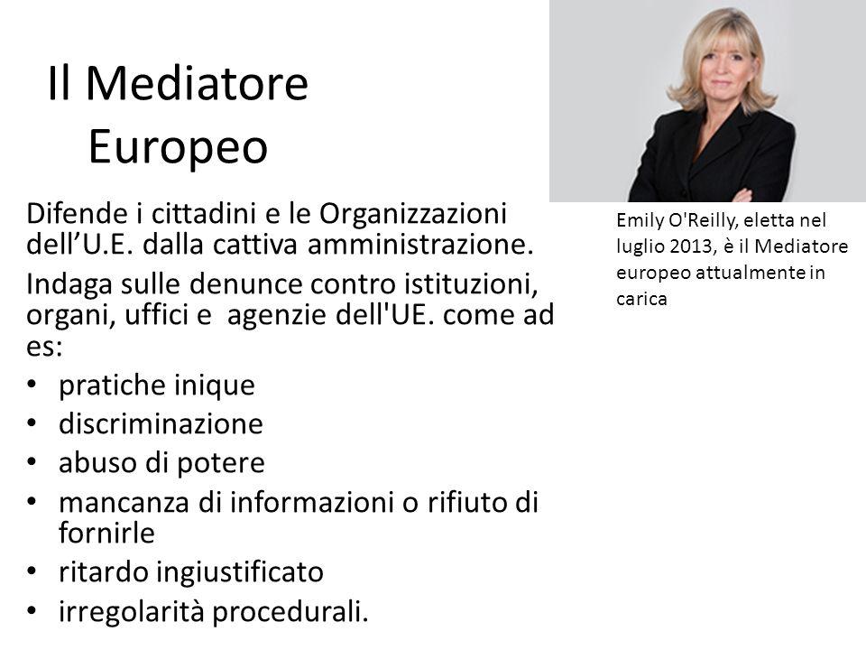 Il Mediatore Europeo Difende i cittadini e le Organizzazioni dellU.E. dalla cattiva amministrazione. Indaga sulle denunce contro istituzioni, organi,