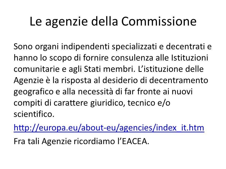 Le agenzie della Commissione Sono organi indipendenti specializzati e decentrati e hanno lo scopo di fornire consulenza alle Istituzioni comunitarie e