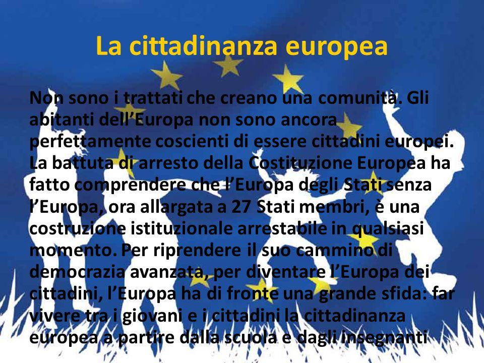 La cittadinanza europea Non sono i trattati che creano una comunità. Gli abitanti dellEuropa non sono ancora perfettamente coscienti di essere cittadi