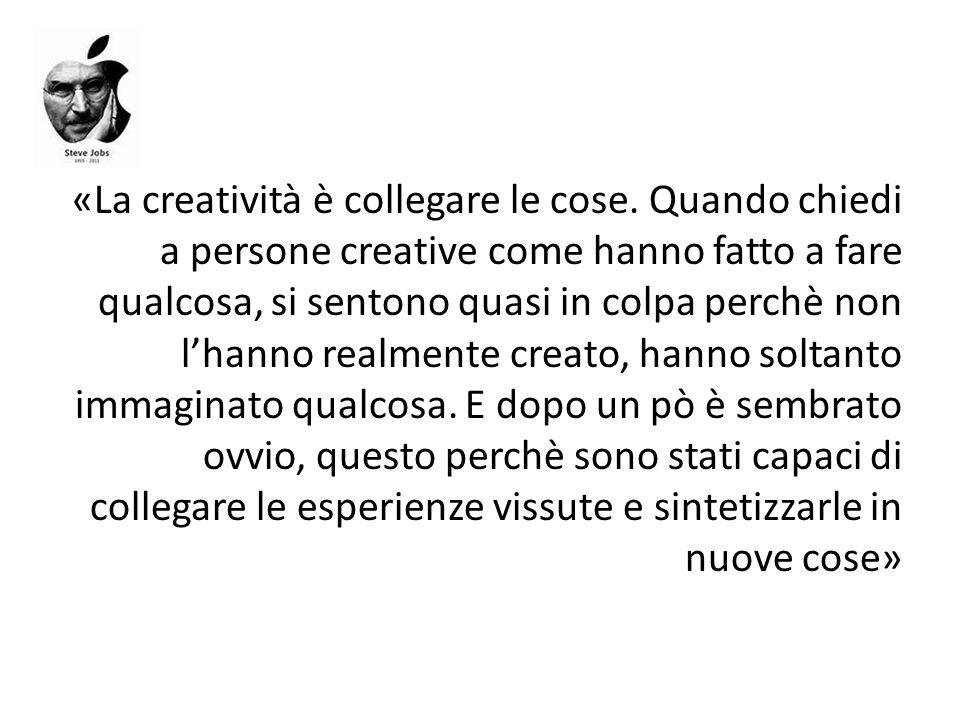 «La creatività è collegare le cose. Quando chiedi a persone creative come hanno fatto a fare qualcosa, si sentono quasi in colpa perchè non lhanno rea