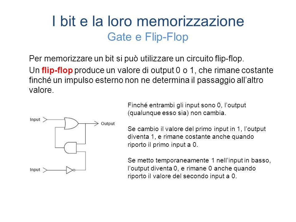 I bit e la loro memorizzazione Gate e Flip-Flop Per memorizzare un bit si può utilizzare un circuito flip-flop.