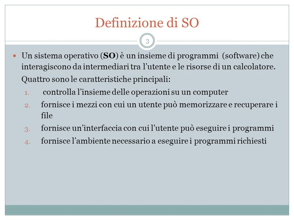 Definizione di SO Un sistema operativo (SO) è un insieme di programmi (software) che interagiscono da intermediari tra lutente e le risorse di un calc
