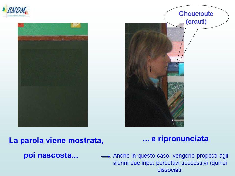 La parola viene mostrata, Choucroute (crauti)... e ripronunciata Anche in questo caso, vengono proposti agli alunni due input percettivi successivi (q