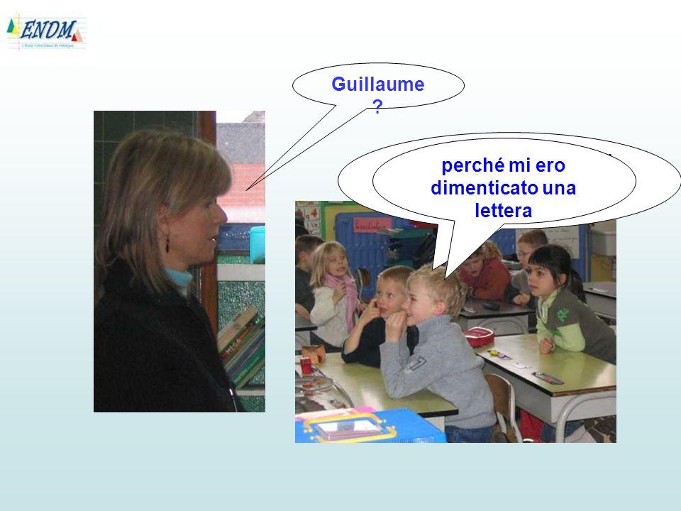 Sono stato contento di rivedere la parola una seconda volta perché mi ero dimenticato una lettera Guillaume ?