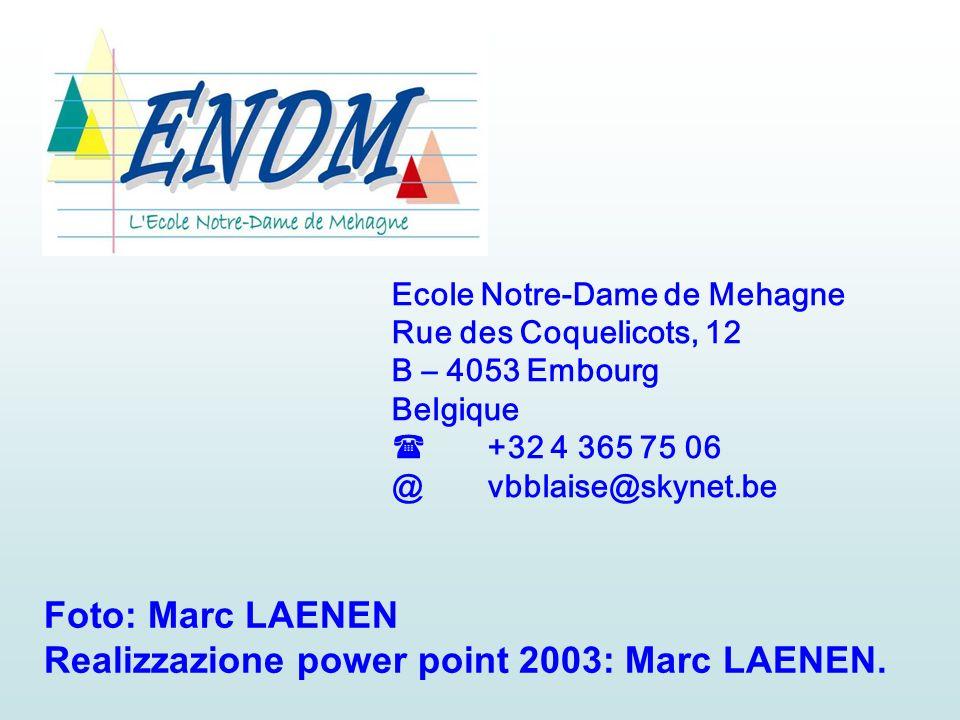 Ecole Notre-Dame de Mehagne Rue des Coquelicots, 12 B – 4053 Embourg Belgique +32 4 365 75 06 @vbblaise@skynet.be Foto: Marc LAENEN Realizzazione powe