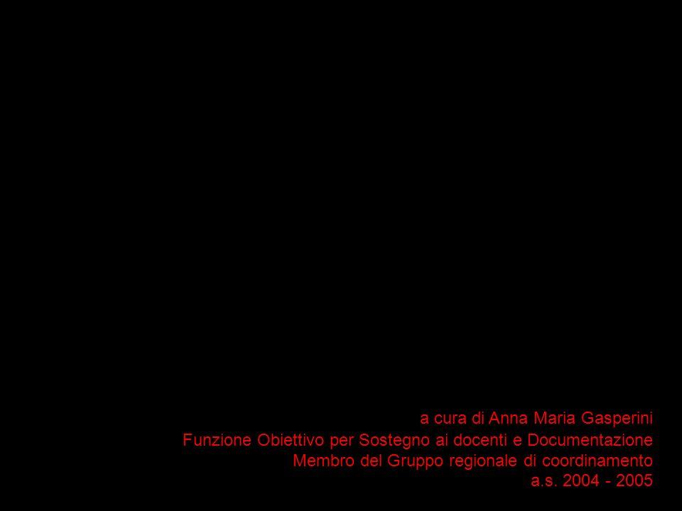 a cura di Anna Maria Gasperini Funzione Obiettivo per Sostegno ai docenti e Documentazione Membro del Gruppo regionale di coordinamento a.s. 2004 - 20