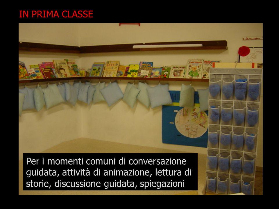 IN PRIMA CLASSE Per i momenti comuni di conversazione guidata, attività di animazione, lettura di storie, discussione guidata, spiegazioni