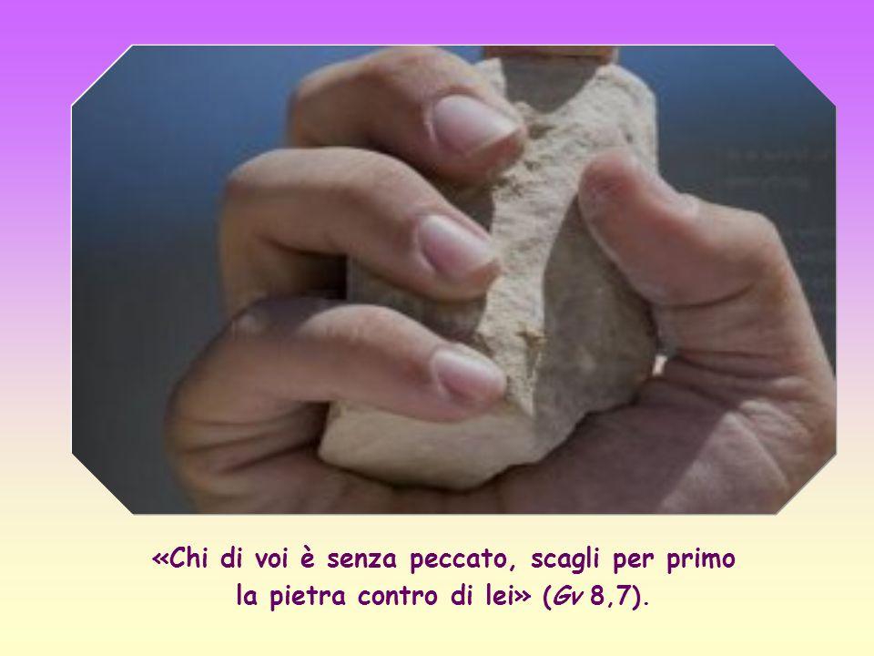 Se Gesù, unico uomo senza peccato, non ha lanciato la prima pietra contro l adultera, nemmeno noi possiamo farlo contro chicchessia.