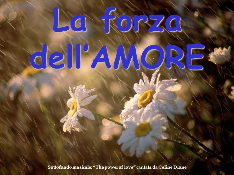 Sottofondo musicale: The power of love cantata da Celine Dione La forza dellAMORE