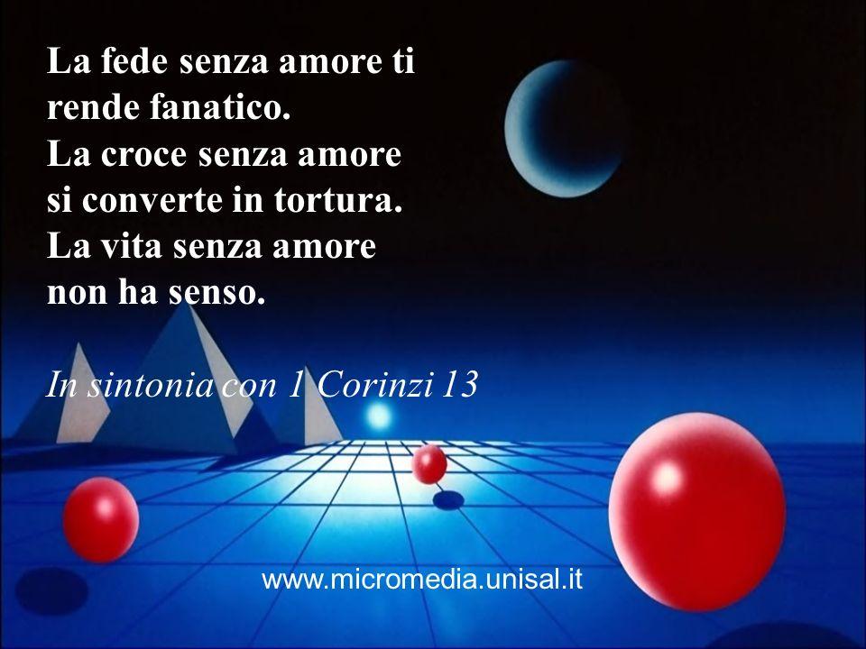 La fede senza amore ti rende fanatico.La croce senza amore si converte in tortura.