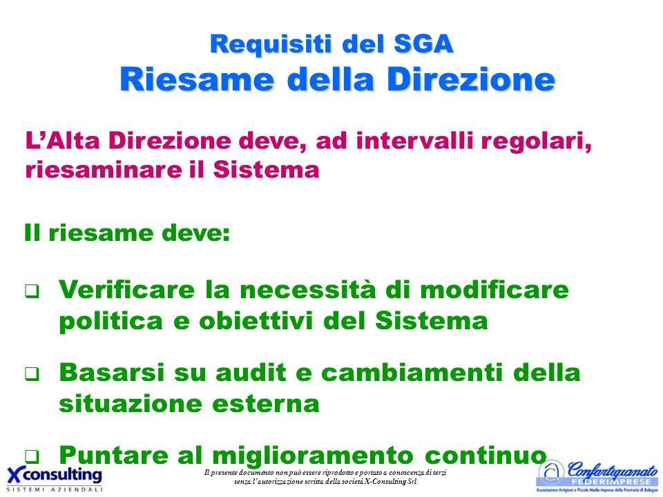 Requisiti del SGA Riesame della Direzione LAlta Direzione deve, ad intervalli regolari, riesaminare il Sistema q Verificare la necessità di modificare