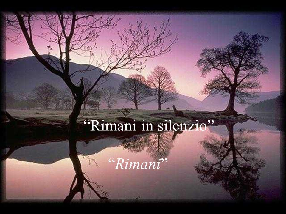 Rimani in silenzio davanti al Signore, sparisci sì che solo Lui sia in te. Rimani in silenzio davanti al Signore, sparisci sì che solo Lui sia in te.
