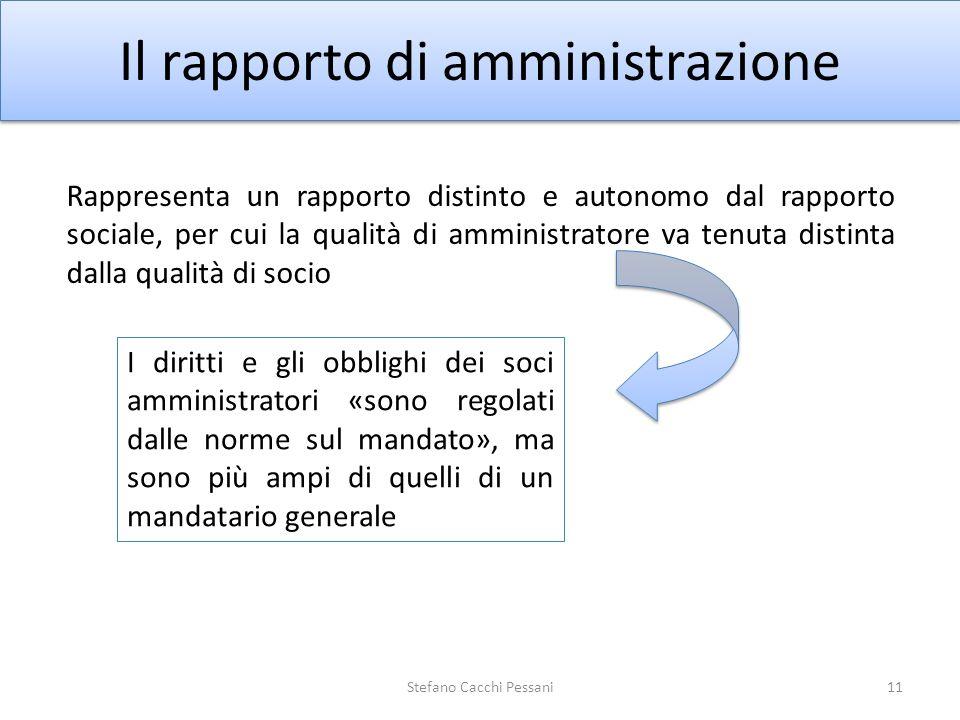 11 Il rapporto di amministrazione Rappresenta un rapporto distinto e autonomo dal rapporto sociale, per cui la qualità di amministratore va tenuta dis