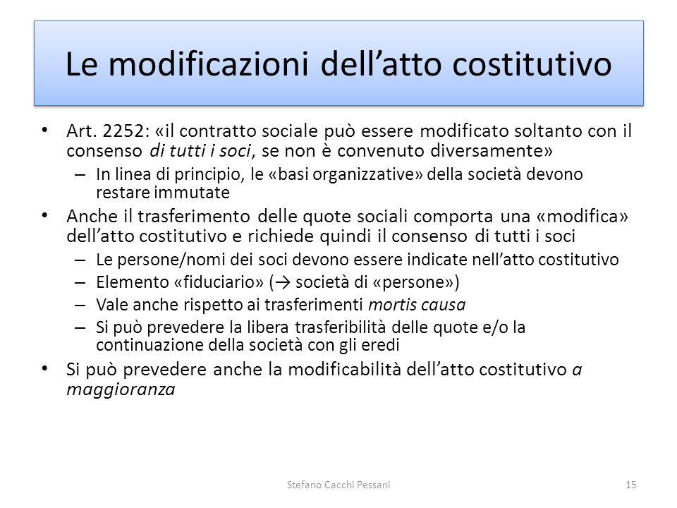 Art. 2252: «il contratto sociale può essere modificato soltanto con il consenso di tutti i soci, se non è convenuto diversamente» – In linea di princi