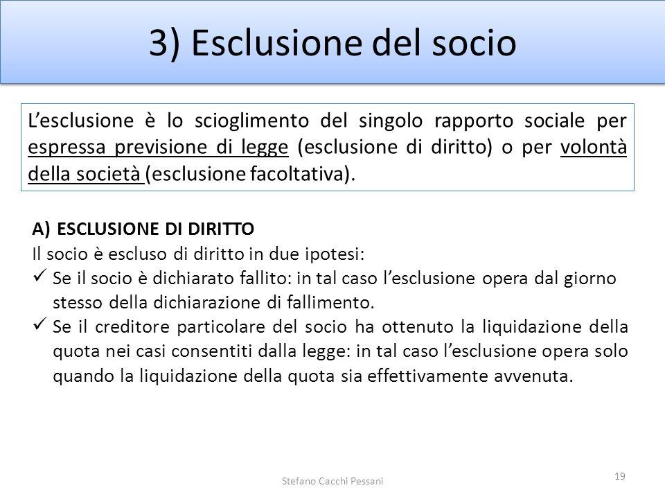 3) Esclusione del socio 19 Stefano Cacchi Pessani Lesclusione è lo scioglimento del singolo rapporto sociale per espressa previsione di legge (esclusi