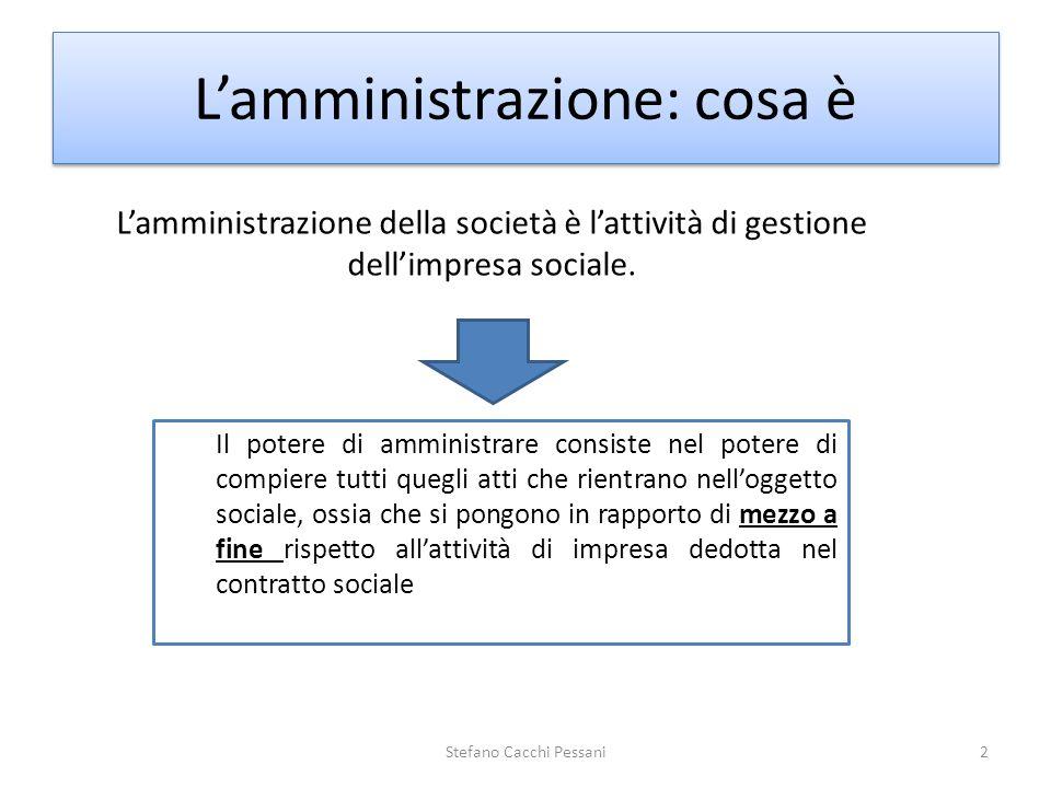 2 Lamministrazione: cosa è Lamministrazione della società è lattività di gestione dellimpresa sociale. Il potere di amministrare consiste nel potere d