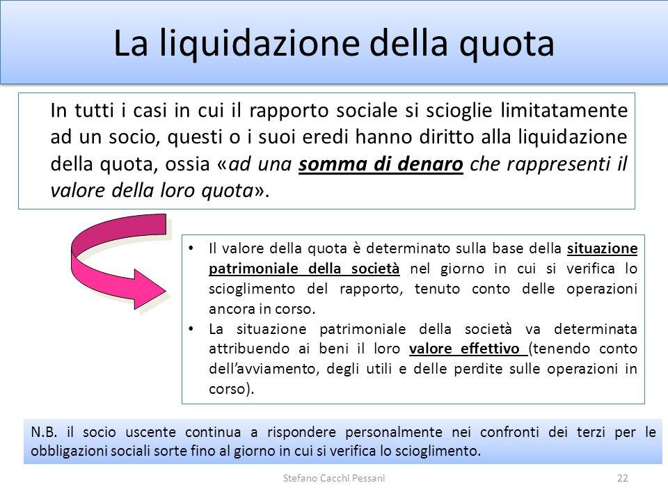 La liquidazione della quota In tutti i casi in cui il rapporto sociale si scioglie limitatamente ad un socio, questi o i suoi eredi hanno diritto alla