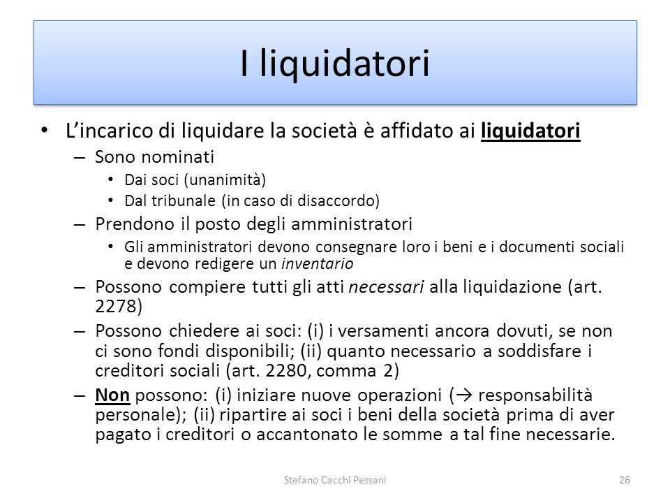 Lincarico di liquidare la società è affidato ai liquidatori – Sono nominati Dai soci (unanimità) Dal tribunale (in caso di disaccordo) – Prendono il p