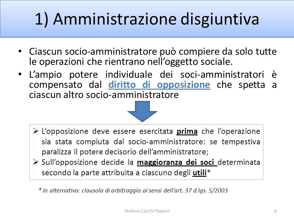 1) Amministrazione disgiuntiva 4Stefano Cacchi Pessani Ciascun socio-amministratore può compiere da solo tutte le operazioni che rientrano nelloggetto