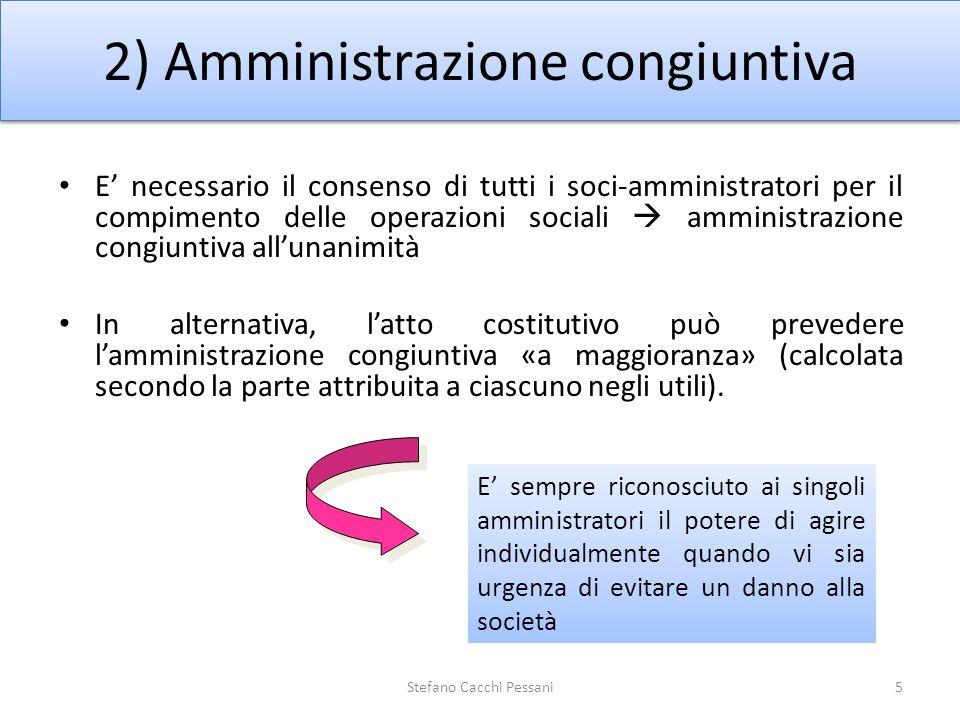 2) Amministrazione congiuntiva 5Stefano Cacchi Pessani E necessario il consenso di tutti i soci-amministratori per il compimento delle operazioni soci