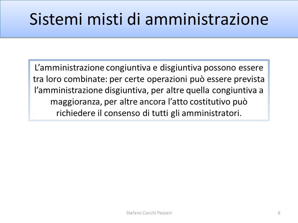 6 Sistemi misti di amministrazione Stefano Cacchi Pessani Lamministrazione congiuntiva e disgiuntiva possono essere tra loro combinate: per certe oper