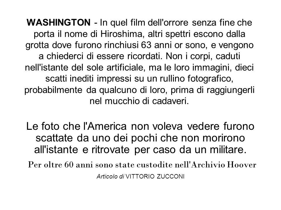 WASHINGTON - In quel film dell'orrore senza fine che porta il nome di Hiroshima, altri spettri escono dalla grotta dove furono rinchiusi 63 anni or so